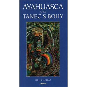 Ayahuasca aneb Tanec s Bohy - Jiří Kuchař