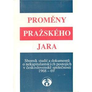 Proměny pražského jara. Sborník studií a dokumentů o nekapitulantských postojích v československé společnosti
