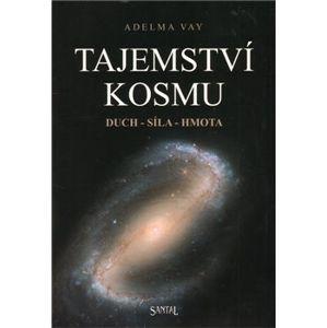 Tajemství kosmu. duch - síla - hmota - Adelma Vay