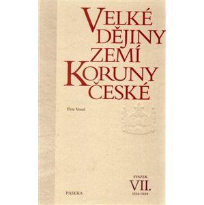 Velké dějiny zemí Koruny české VII.. 1526-1618 - Petr Vorel