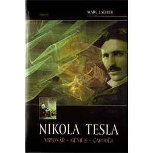 Nikola Tesla. Vizionář – génius – čaroděj - Mac Seifer
