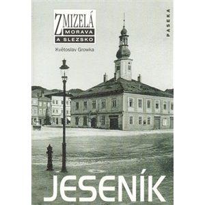 Zmizelá Morava-Jeseník. Zmizelá Morava a Slezsko - Květoslav Growka