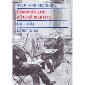 Frankofilství a česká identita (1848 - 1914) - Stéphane Reznikow