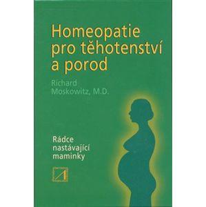 Homeopatie pro těhotenství a porod. Rádce nastávající maminky - Richard Moskowitz