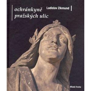 Ochránkyně pražských ulic - Ladislav Zikmund