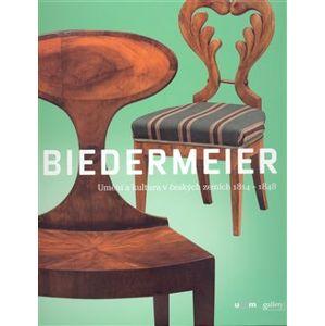 Biedermeier. Umění a kultura v českých zemích 1814 – 1848