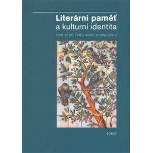 Literární paměť a kulturní identita. Osm studií pro Annu Houskovou