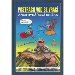 Postrach vod se vrací. ... aneb rybářská knížka - Zdeněk Hofman