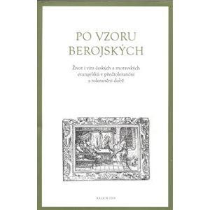 Po vzoru Berojských. Život a víra českých a moravských evangelíků v předtoleranční a toleranční době