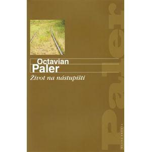Život na nástupišti - Octavian Paler