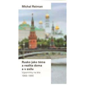 Rusko jako téma a realita doma a v exilu. Vzpomínky na léta 1968-1990 - Michal Reiman