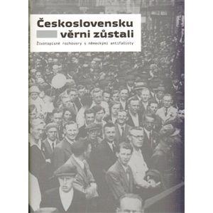 Československu věrni zůstali. Životopisné rozhovory s německými antifašisty - David Weber, Barbora Čermáková