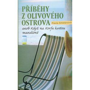 Příběhy z olivového ostrova aneb Když na Korfu kvetou mandloně - Pavla Smetanová