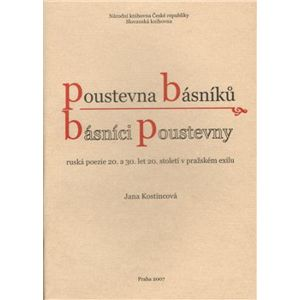 Poustevna básníků - básníci poustevny. Ruská poezie 20. a 30.let 20. století v pražském exilu. - Jana Kostincová