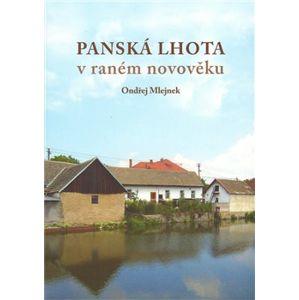 Panská Lhota v raném novověku. Brtnice - Brno 2008 - Ondřej Mlejnek