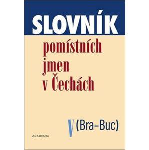 Slovník pomístních jmen v Čechách V.. (Bra-Buc) - Jana Matúšová