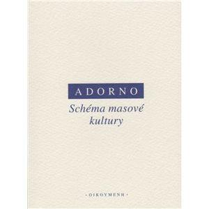 Schéma masové kultury - Theodore W. Adorno, Max Horkheimer