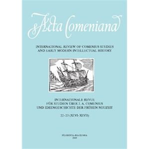 Acta Comeniana 22-23. International Review of Comenius Studies and Early Modern Intellectual History