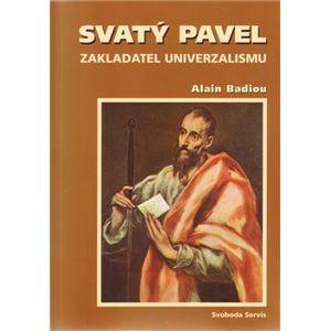 Svatý Pavel. Zakladatel univerzalismu - Alain Badiou