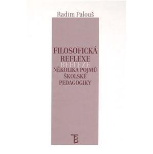Filosofická reflexe několika pojmů školské pedagogiky - Radim Palouš