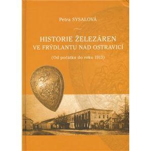 Historie železáren ve Frýdlantu nad Ostravicí. (Od počátku do roku 1913) - Petra Sysalová