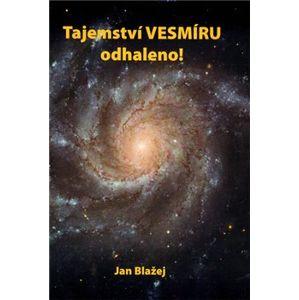 Tajemství vesmíru odhaleno - Jan Blažej
