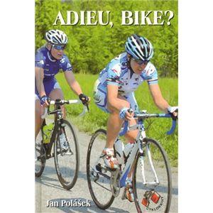 ADIEU, BIKE?. příběh z cyklistického prostředí - Jan Polášek