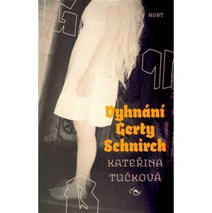 Vyhnání Gerty Schnirch - Kateřina Tučková