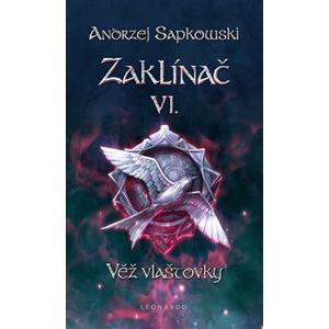 Zaklínač VI: Věž vlaštovky - Andrzej Sapkowski