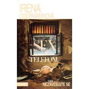 Sex po telefonu aneb nezavěšujte - Irena Obermannová