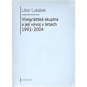 Visegrádská skupina a její vývoj v letech 1991-2004 - Libor Lukášek