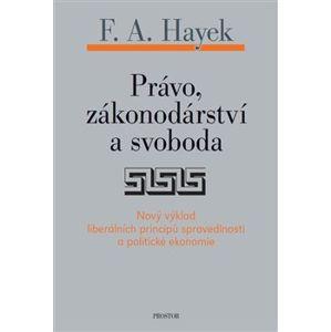 Právo, zákonodárství a svoboda - Friedrich Augus Hayek