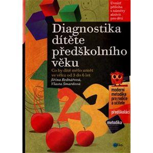 Diagnostika dítěte předškolního věku. Co by dítě mělo umět ve věku od 3 do 6 let - Jiřina Bednářová, Vlasta Šmardová