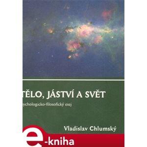Tělo, jáství a svět - Vladislav Chlumský e-kniha