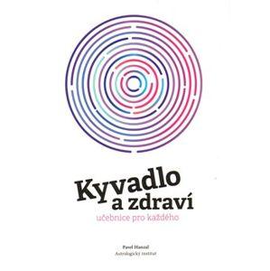Kyvadlo a zdraví. učebnice pro každého - Pavel Hanzal