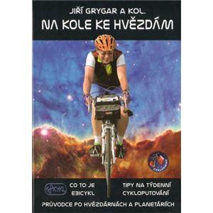 Na kole ke hvězdám. Co to je Ebicykl + Tipy na týdenní cykloputování + Průvodce po hvězdárnách a planetáriích - kol., Jiří Grygar