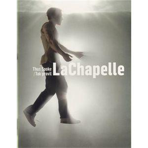 Tak pravil LaChapelle/ Thus Spoke LaChapelle