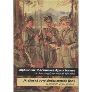 Ukrajins'ka Povstans'ka Armija inakše / Ukrajinská povstalecká armáda jinak. (v literaturi, mystectvi, kul'turi) / (v literatuře, umění a kultuře)