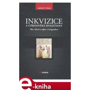 Inkvizice a středověká společnost. Moc, kázeň a odpor v Languedocu - James B. Given e-kniha