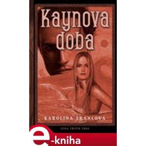 Kaynova doba - Karolina Francová e-kniha