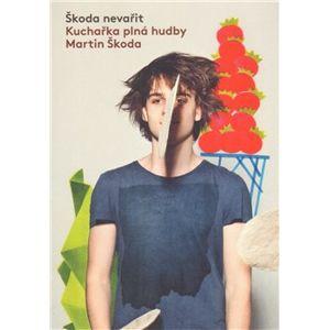 Škoda nevařit - Kuchařka plná hudby - Martin Škoda
