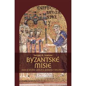 """Byzantské misie aneb Je možné udělat z """"barbara"""" křesťana? - Sergej A. Ivanov"""