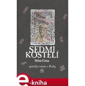 Sedmikostelí. gotický román z Prahy - Miloš Urban e-kniha