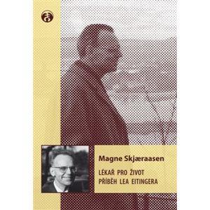 Lékař pro život. Příběh Lea Eitingera - Magne Skjaeraasen