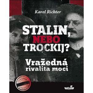 Stalin, nebo Trockij?. Vražedná rivalita moci - Karel Richter