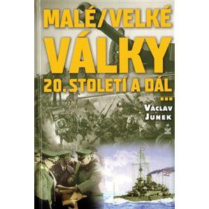Malé / velké války. 20. století a dál - Václav Junek