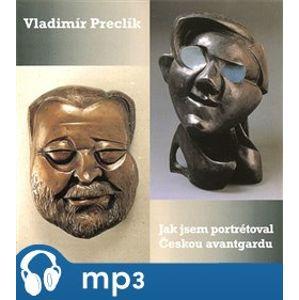 Jak jsem portrétoval českou avantgardu, mp3 - Vladimír Preclík
