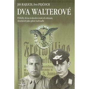 Dva Walterové. Příběhy dvou československých občanů, sloužících jako piloti Luftwaffe - Jiří Rajlich, Ivo Pejčoch