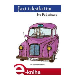 Jaxi taksikařím - Iva Pekárková e-kniha