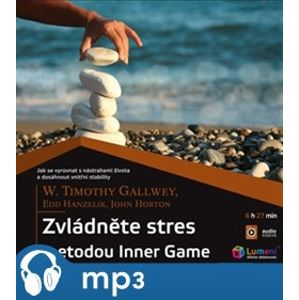 Zvládněte stres metodou Inner Game, mp3 - W. Timothy Gallwey